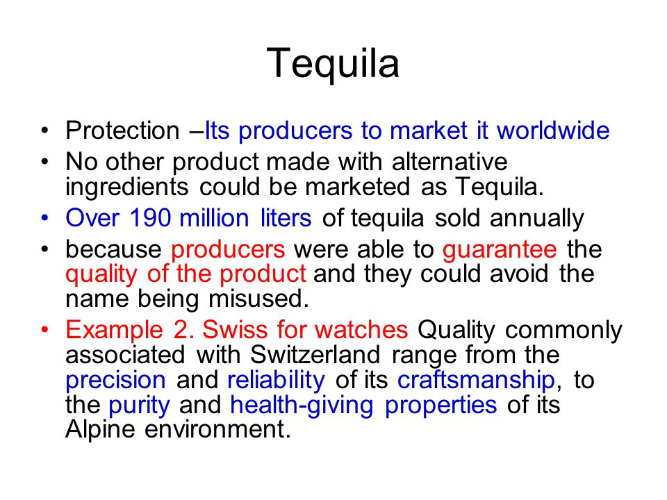 Tequila Protection –Its producers to market it worldwide No other product made with alternative ingredients could be marketed as Tequila.