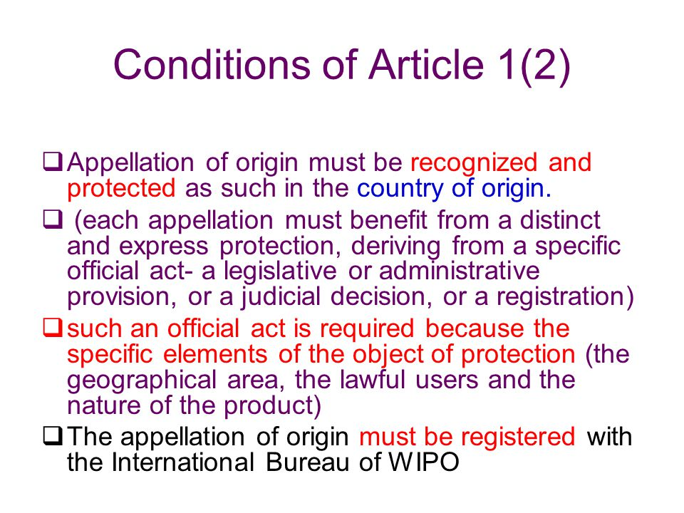 Conditions of Article 1(2)  Appellation of origin must be recognized and protected as such in the country of origin.