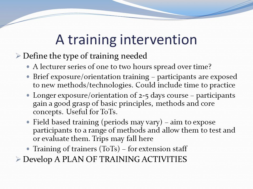 A training intervention  Define the type of training needed A lecturer series of one to two hours spread over time? Brief exposure/orientation traini