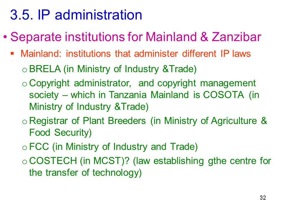 3.5. IP administration 32 Separate institutions for Mainland & Zanzibar  Mainland: institutions that administer different IP laws o BRELA (in Ministr
