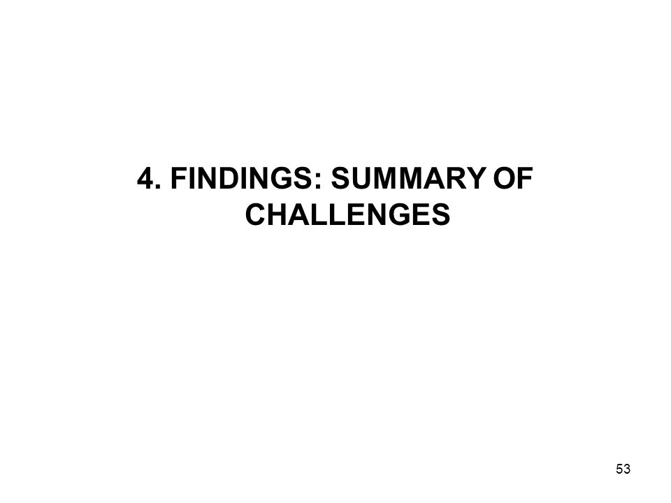 4. FINDINGS: SUMMARY OF CHALLENGES 53
