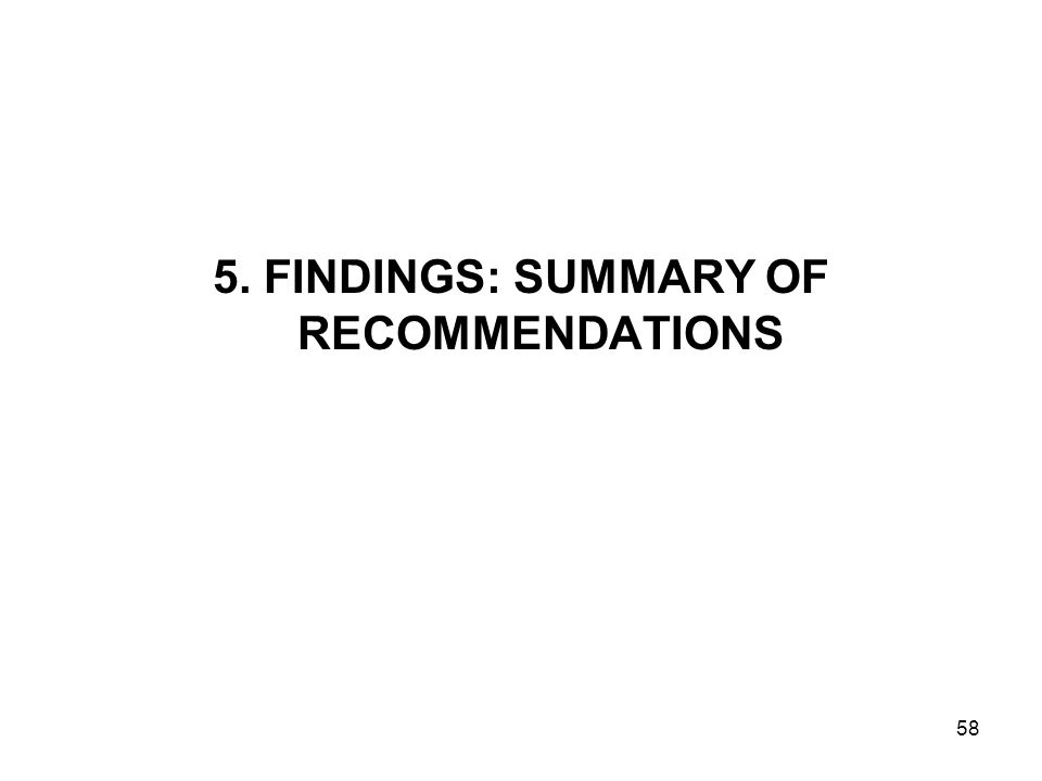 5. FINDINGS: SUMMARY OF RECOMMENDATIONS 58