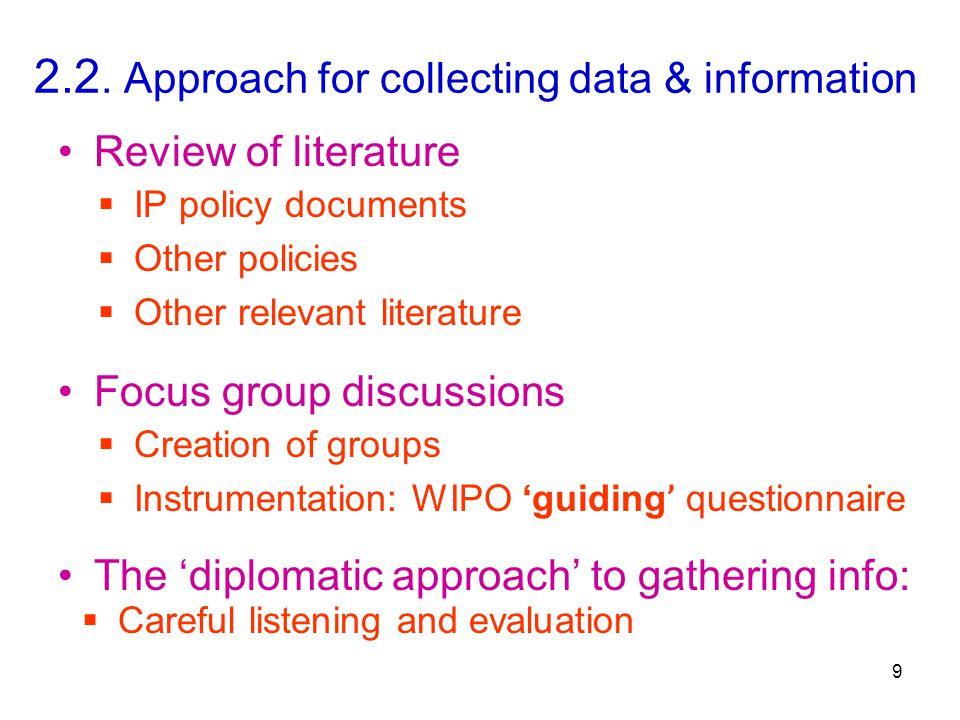 2.2. Approach for collecting data & information Review of literature 9  IP policy documents  Other policies  Other relevant literature  Creation o