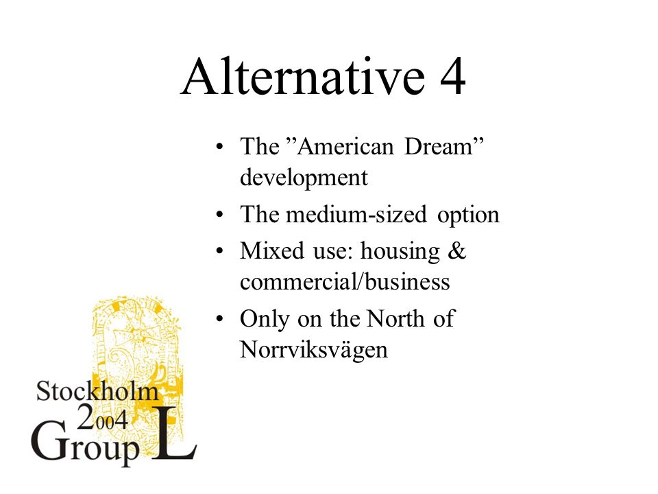Alternative 4 The American Dream development The medium-sized option Mixed use: housing & commercial/business Only on the North of Norrviksvägen