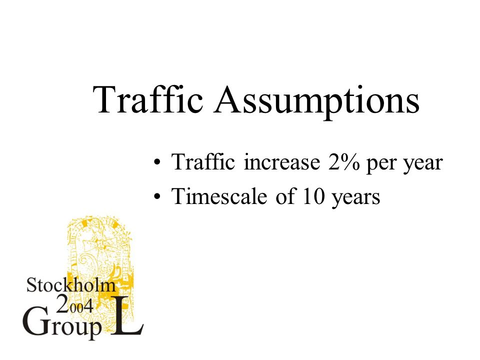 Traffic Assumptions Traffic increase 2% per year Timescale of 10 years