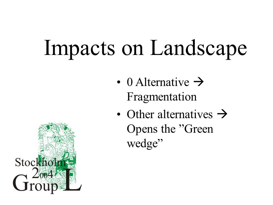 Impacts on Landscape 0 Alternative  Fragmentation Other alternatives  Opens the Green wedge