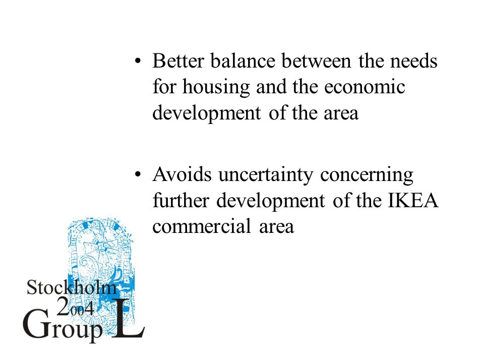 Better balance between the needs for housing and the economic development of the area Avoids uncertainty concerning further development of the IKEA commercial area
