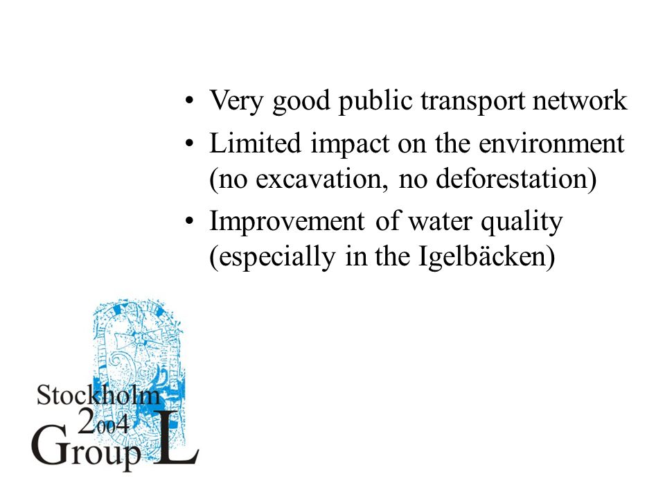 Very good public transport network Limited impact on the environment (no excavation, no deforestation) Improvement of water quality (especially in the Igelbäcken)