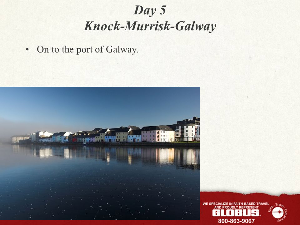 Day 5 Knock-Murrisk-Galway On to the port of Galway.