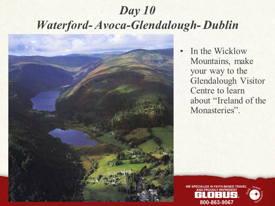"Day 10 Waterford- Avoca-Glendalough- Dublin In the Wicklow Mountains, make your way to the Glendalough Visitor Centre to learn about ""Ireland of the M"