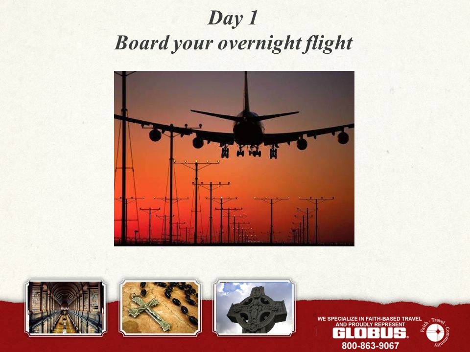 Day 1 Board your overnight flight