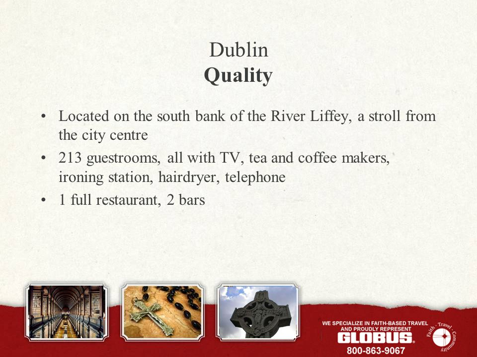 Dublin Quality Located on the south bank of the River Liffey, a stroll from the city centre 213 guestrooms, all with TV, tea and coffee makers, ironin
