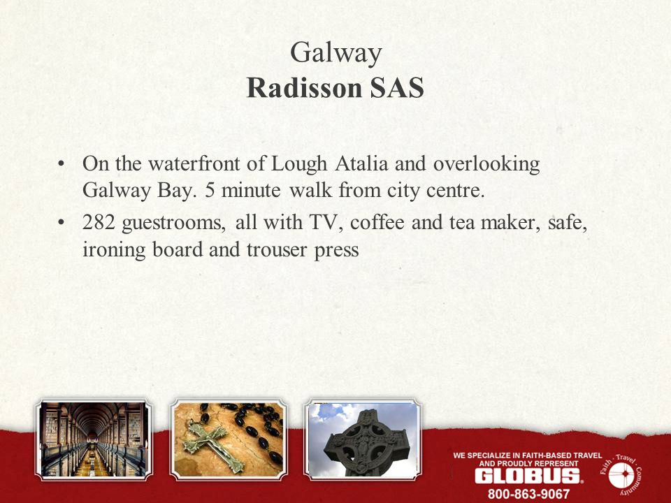 Galway Radisson SAS On the waterfront of Lough Atalia and overlooking Galway Bay. 5 minute walk from city centre. 282 guestrooms, all with TV, coffee