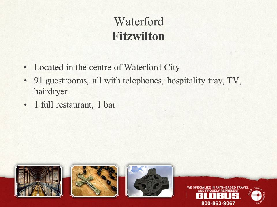 Waterford Fitzwilton Located in the centre of Waterford City 91 guestrooms, all with telephones, hospitality tray, TV, hairdryer 1 full restaurant, 1