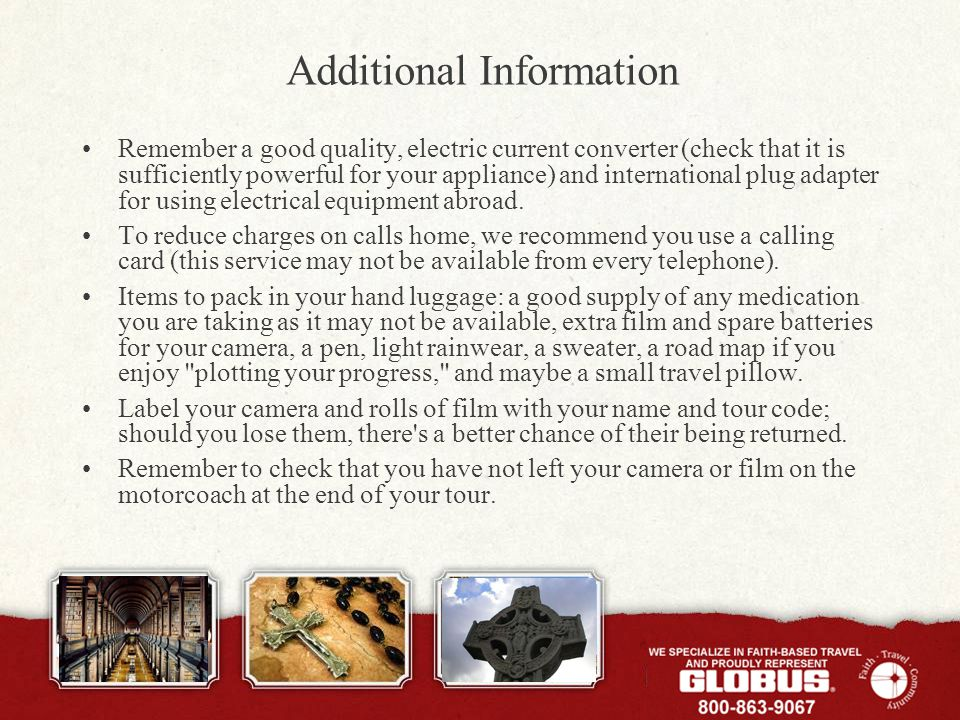 Additional Information Remember a good quality, electric current converter (check that it is sufficiently powerful for your appliance) and internation