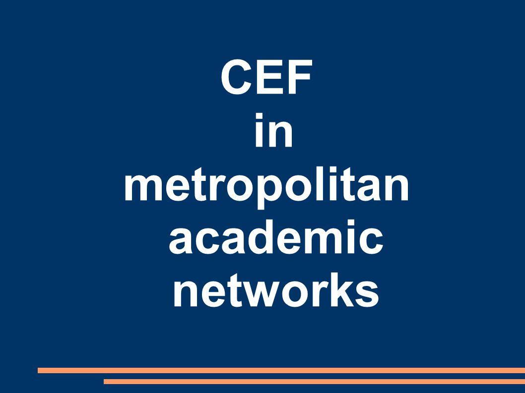 CEF in metropolitan academic networks