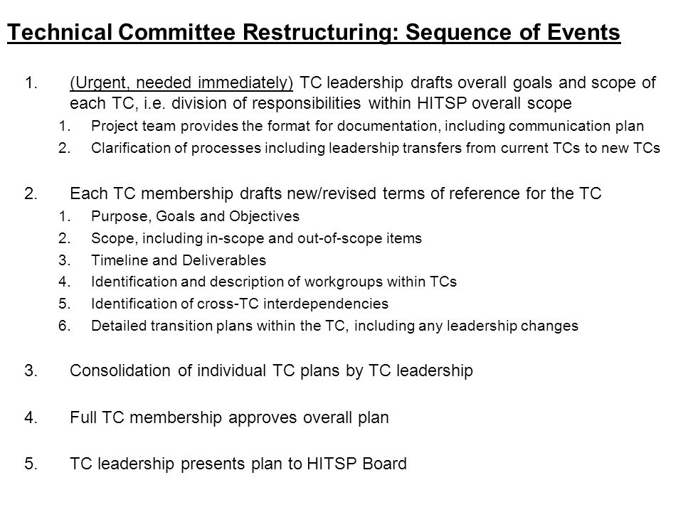 Technical Committee Restructuring: Sequence of Events 1.(Urgent, needed immediately) TC leadership drafts overall goals and scope of each TC, i.e.