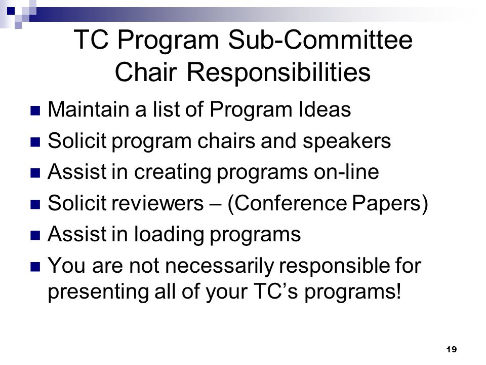 19 TC Program Sub-Committee Chair Responsibilities Maintain a list of Program Ideas Solicit program chairs and speakers Assist in creating programs on-line Solicit reviewers – (Conference Papers) Assist in loading programs You are not necessarily responsible for presenting all of your TC's programs!