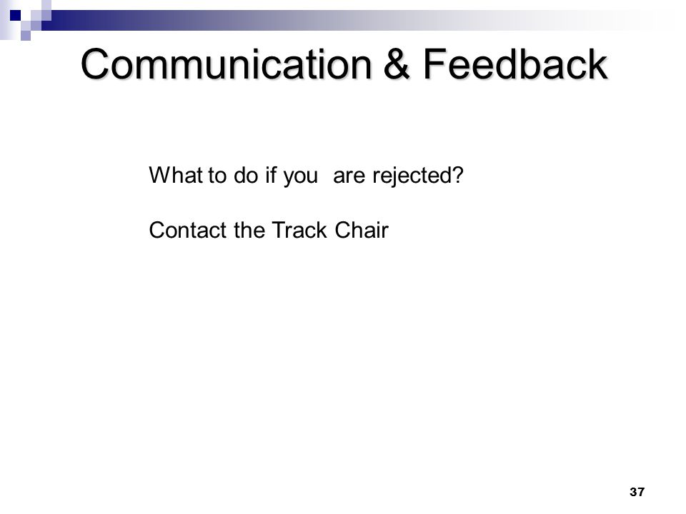 37 Communication & Feedback What to do if you are rejected Contact the Track Chair