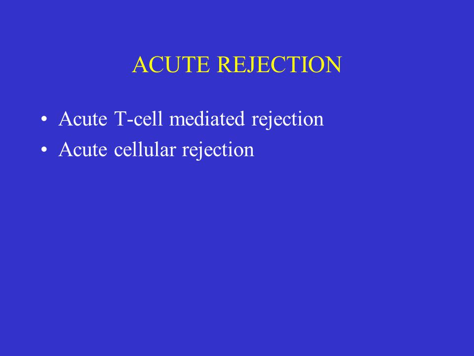 ACUTE REJECTION Acute T-cell mediated rejection Acute cellular rejection