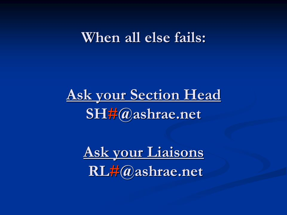 When all else fails: Ask your Section Head Ask your Liaisons