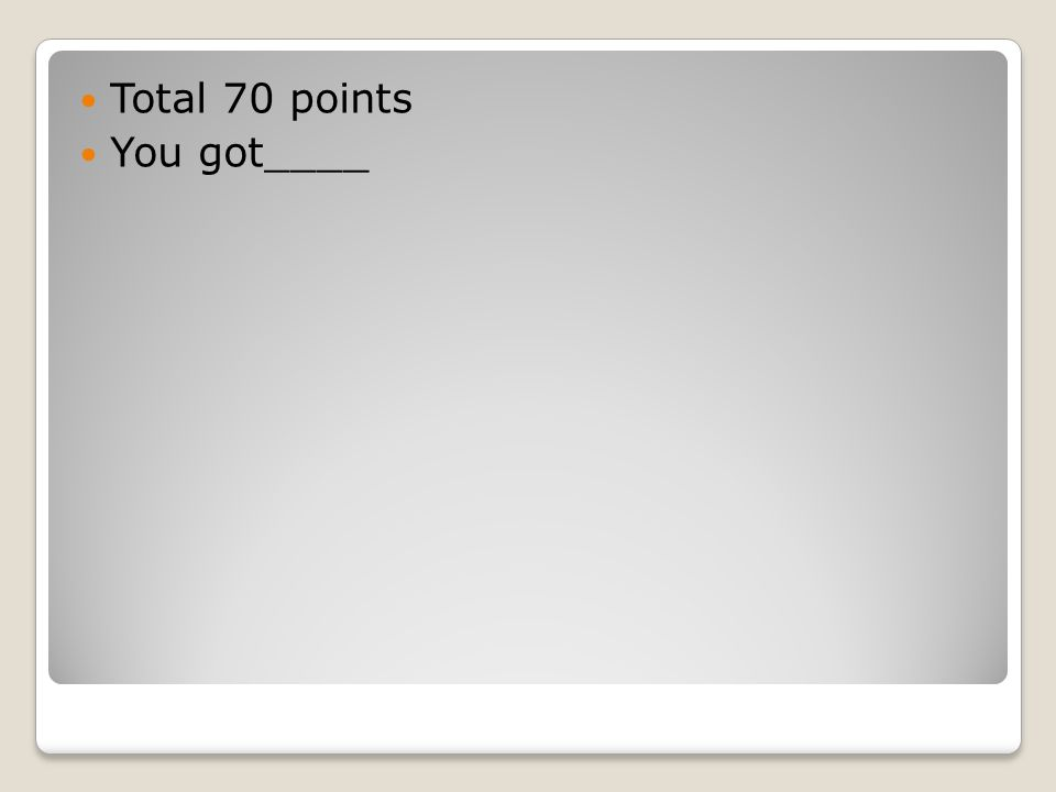 Total 70 points You got____