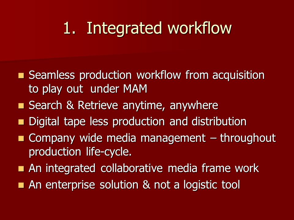 1. Integrated workflow Seamless production workflow from acquisition to play out under MAM Seamless production workflow from acquisition to play out u