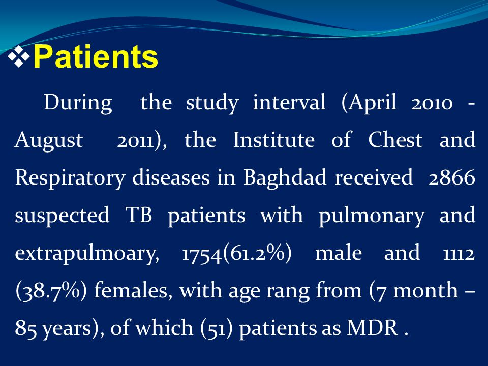  Patients During the study interval (April 2010 - August 2011), the Institute of Chest and Respiratory diseases in Baghdad received 2866 suspected TB