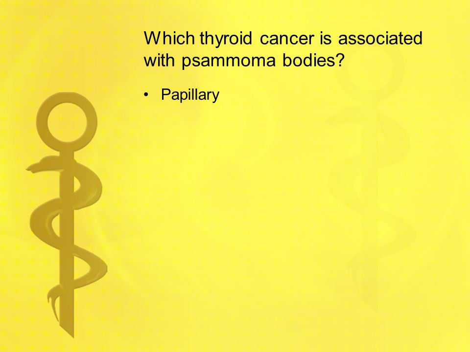 Which thyroid cancer is associated with psammoma bodies? Papillary