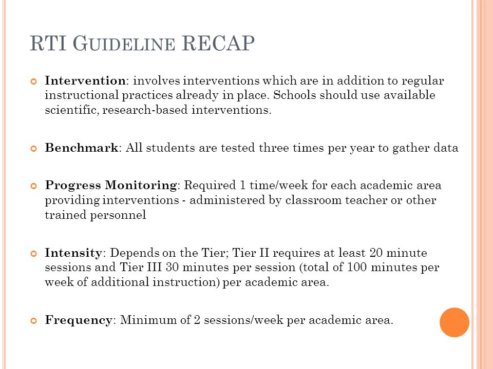 RTI G UIDELINE RECAP Intervention : involves interventions which are in addition to regular instructional practices already in place. Schools should u