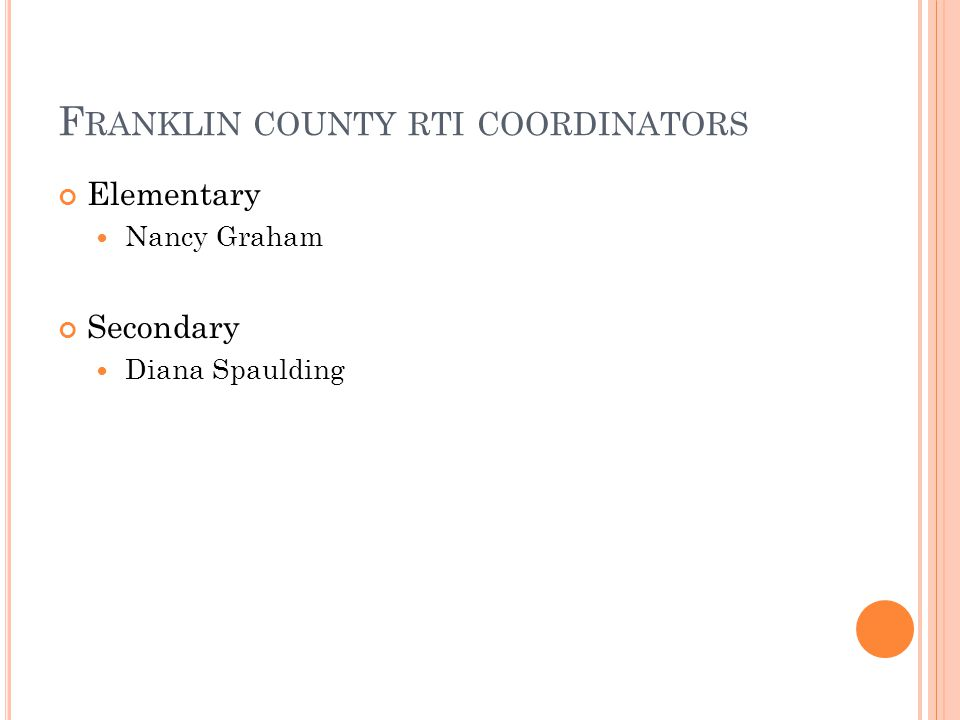 F RANKLIN COUNTY RTI COORDINATORS Elementary Nancy Graham Secondary Diana Spaulding