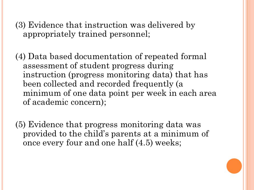 (3) Evidence that instruction was delivered by appropriately trained personnel; (4) Data based documentation of repeated formal assessment of student