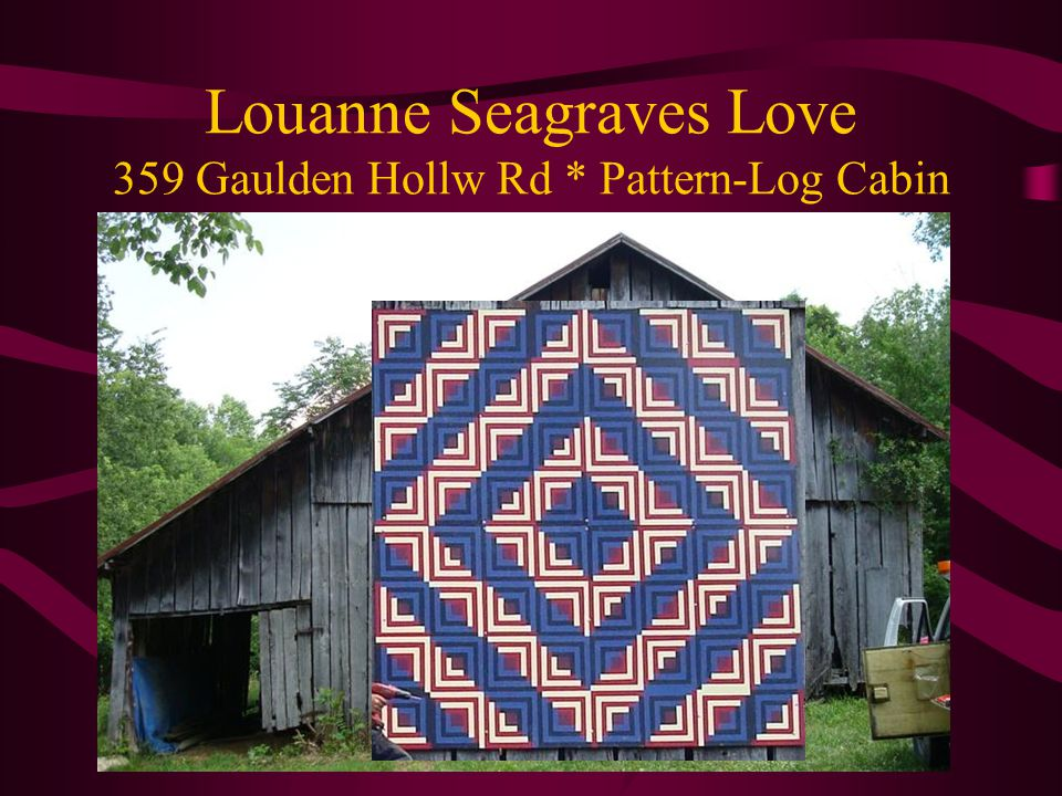 Louanne Seagraves Love 359 Gaulden Hollw Rd * Pattern-Log Cabin