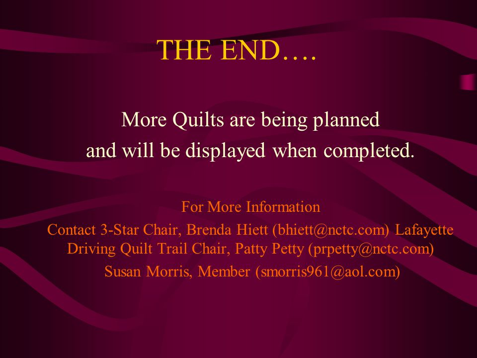 THE END…. More Quilts are being planned and will be displayed when completed. For More Information Contact 3-Star Chair, Brenda Hiett (bhiett@nctc.com