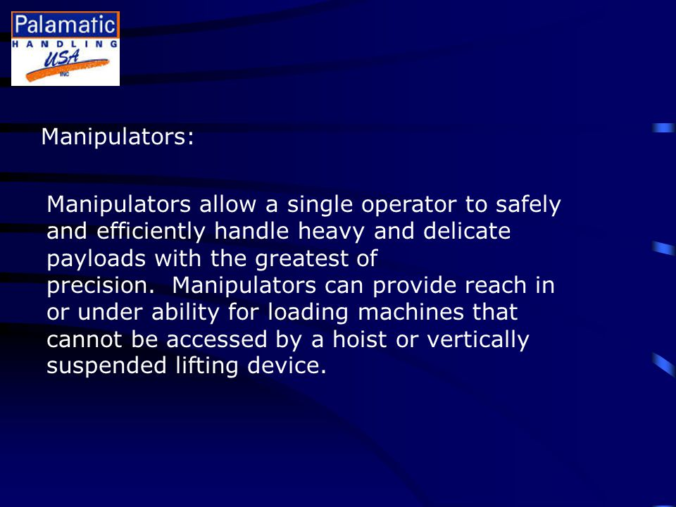 Manipulators: Manipulators allow a single operator to safely and efficiently handle heavy and delicate payloads with the greatest of precision.