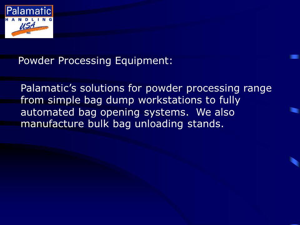 Powder Processing Equipment: Palamatic's solutions for powder processing range from simple bag dump workstations to fully automated bag opening systems.
