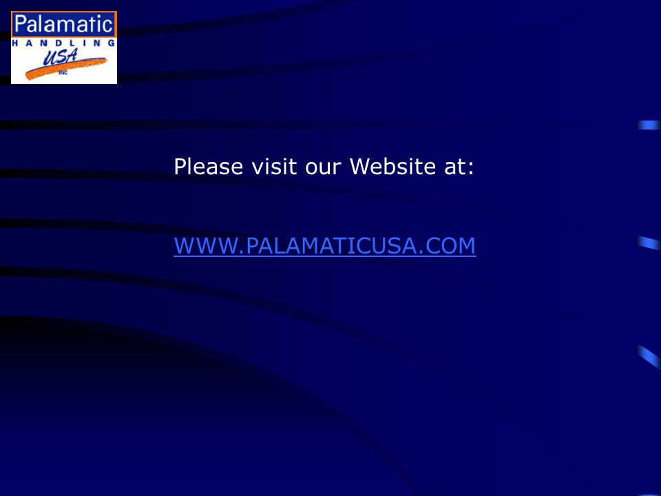 Please visit our Website at: WWW.PALAMATICUSA.COM