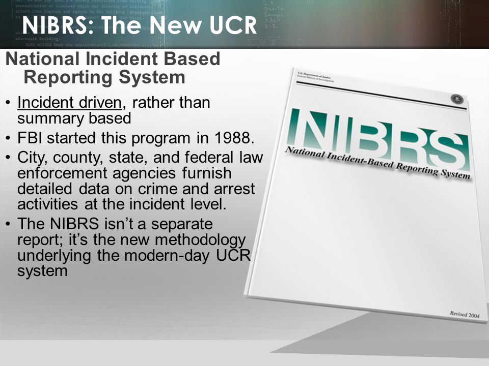 © 2013 by Pearson Higher Education, Inc Upper Saddle River, New Jersey 07458 All Rights Reserved NIBRS: The New UCR National Incident Based Reporting System Incident driven, rather than summary based FBI started this program in 1988.