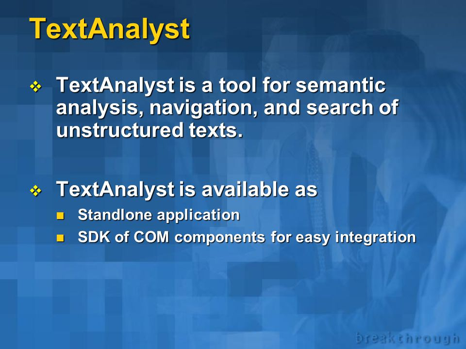 TextAnalyst * Overview *  Microsystems Ltd., a Megaputer business partner. Megaputer has exclusive distribution rights for TextAnalyst.