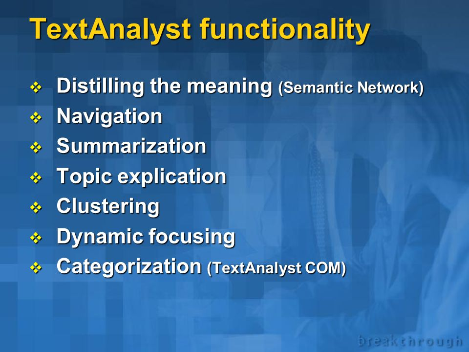 TextAnalyst  TextAnalyst is a tool for semantic analysis, navigation, and search of unstructured texts.  TextAnalyst is available as Standlone appli
