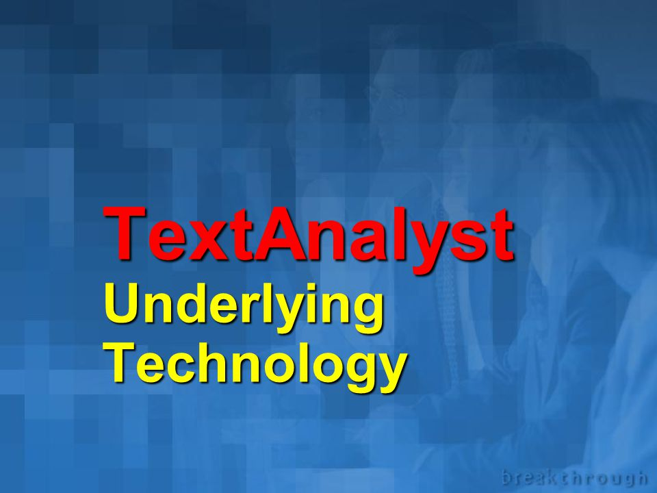 TextAnalyst Ask Jeeves (USA) Pfizer (USA) IMS Health (USA) TRW (USA) The Gallup Organization (USA) McKinsey & Company (USA) Centers for Disease Contro