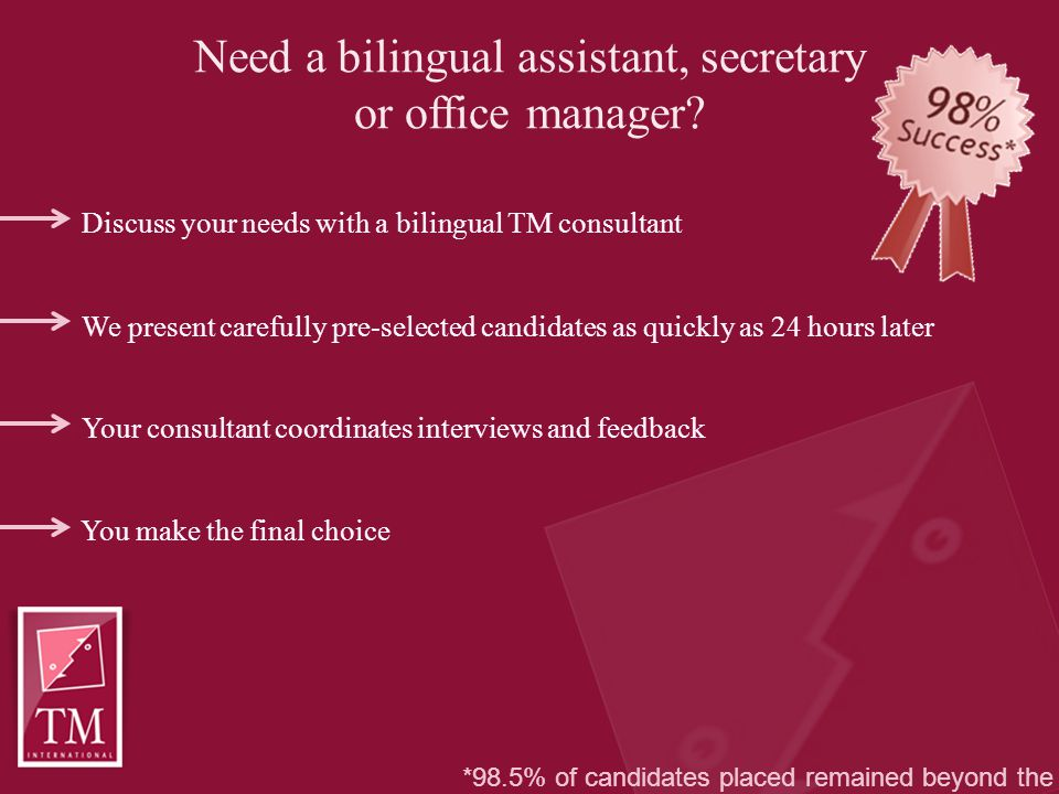 Need a bilingual assistant, secretary or office manager? Discuss your needs with a bilingual TM consultant We present carefully pre-selected candidate