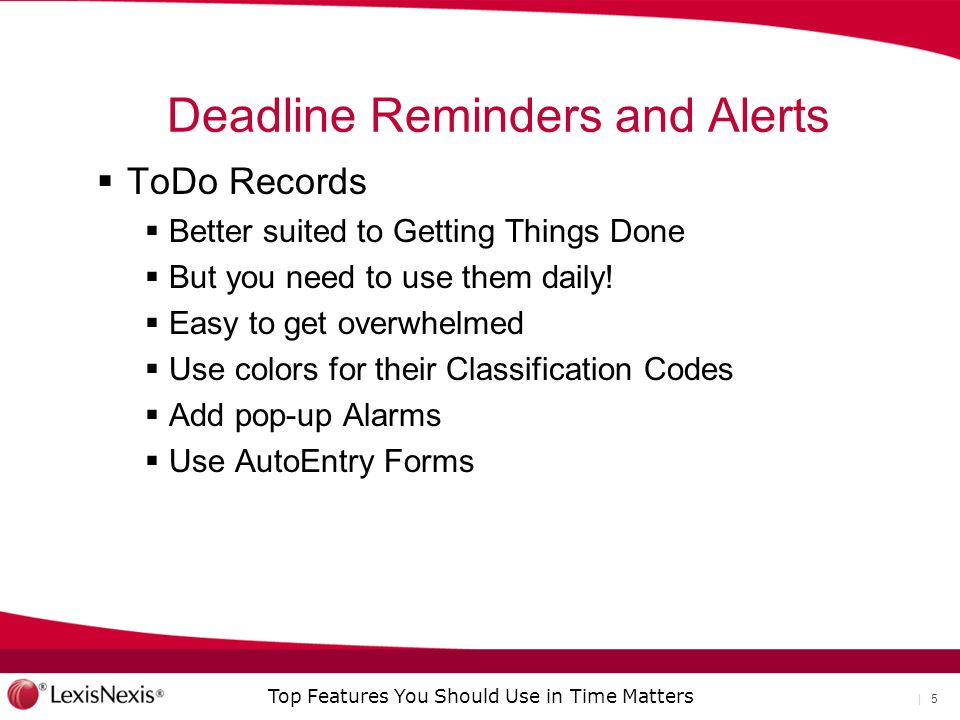 Top Features You Should Use in Time Matters | 5 Deadline Reminders and Alerts  ToDo Records  Better suited to Getting Things Done  But you need to use them daily.
