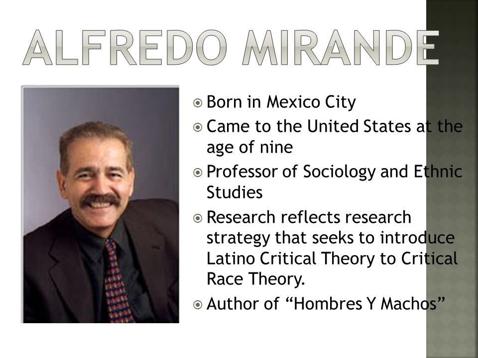  Born in Mexico City  Came to the United States at the age of nine  Professor of Sociology and Ethnic Studies  Research reflects research strategy that seeks to introduce Latino Critical Theory to Critical Race Theory.