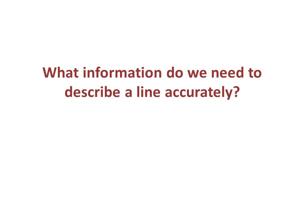 What information do we need to describe a line accurately