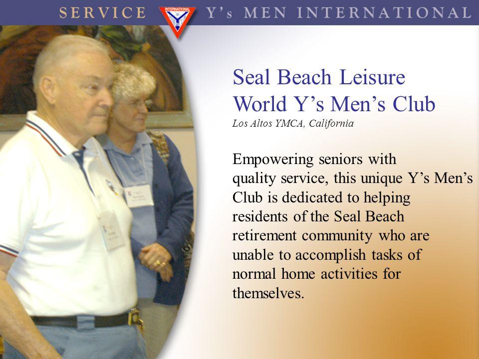 Seal Beach Leisure World Y's Men's Club Los Altos YMCA, California Empowering seniors with quality service, this unique Y's Men's Club is dedicated to