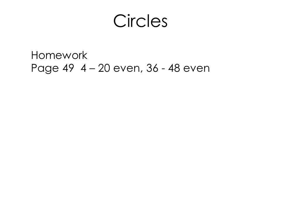 Circles Homework Page 49 4 – 20 even, 36 - 48 even