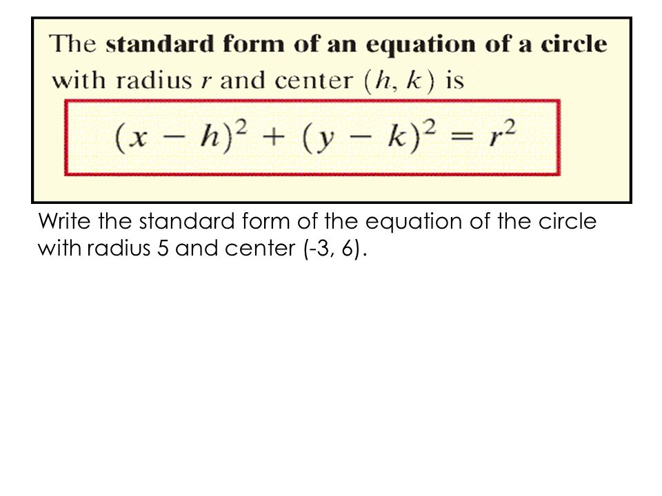 Write the standard form of the equation of the circle with radius 5 and center (-3, 6).