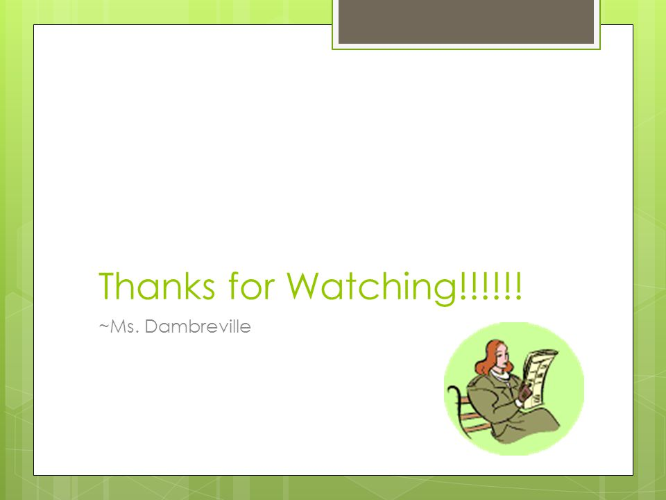Thanks for Watching!!!!!! ~Ms. Dambreville