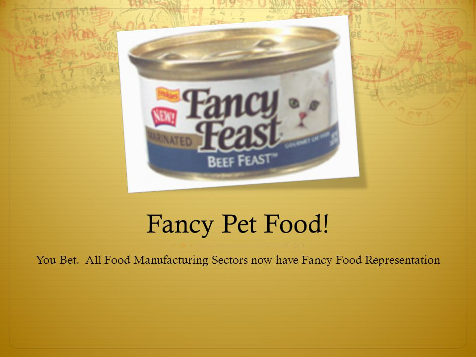 Fancy Pet Food! You Bet. All Food Manufacturing Sectors now have Fancy Food Representation